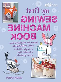 My First Sewing Machine Book: 35 fun and easy projects for c