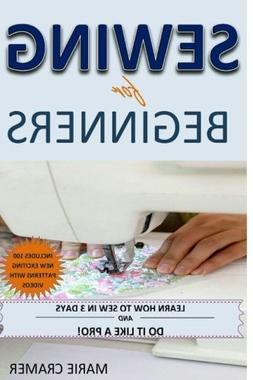Sewing for Beginners: Learn How to Sew In 3 Days With 100 Ne